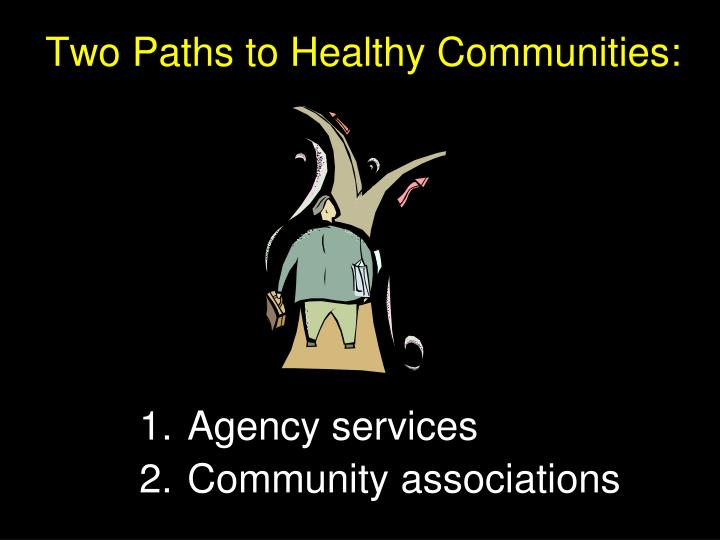 Two paths to healthy communities