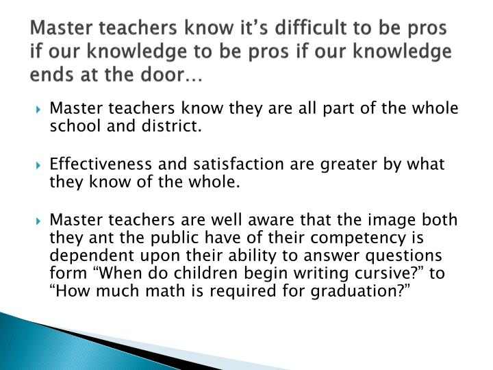 Master teachers know it's difficult to be pros if our knowledge to be pros if our knowledge ends at the door…