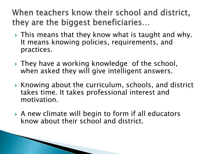 When teachers know their school and district, they are the biggest beneficiaries…