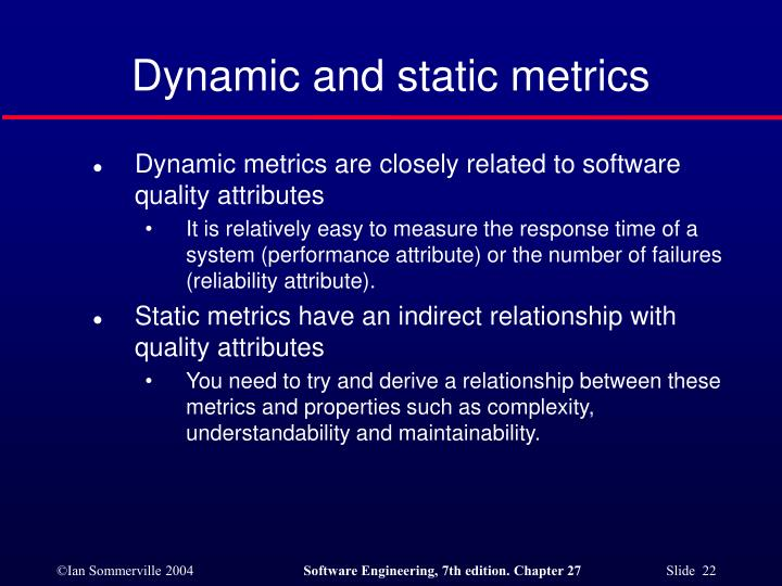 Dynamic and static metrics