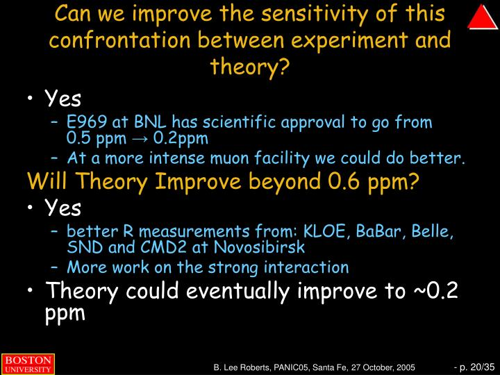 Can we improve the sensitivity of this confrontation between experiment and theory?