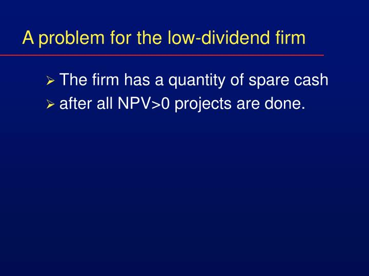 A problem for the low-dividend firm