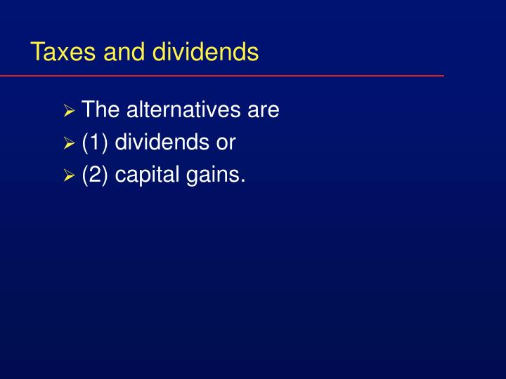 Taxes and dividends