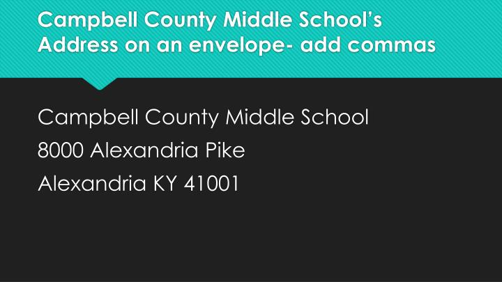 Campbell County Middle School's Address on an envelope- add commas