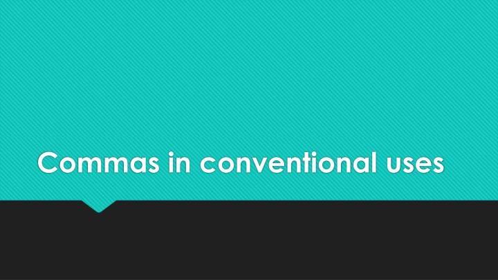 Commas in conventional uses