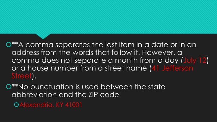 **A comma separates the last item in a date or in an address from the words that follow it. However,...