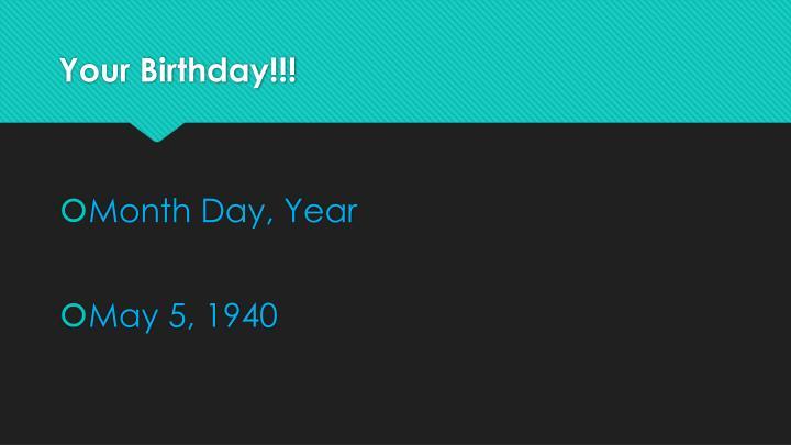 Your Birthday!!!