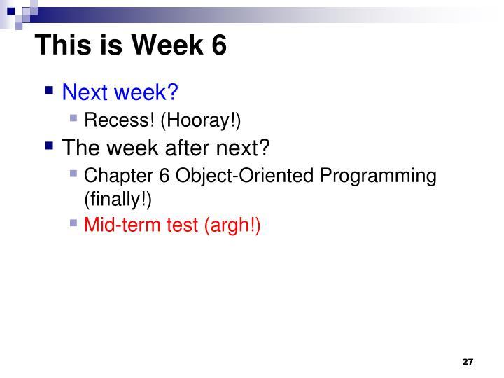This is Week 6
