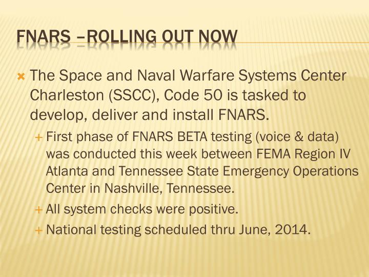 The Space and Naval Warfare Systems Center Charleston (SSCC), Code 50 is tasked to develop, deliver and install FNARS.