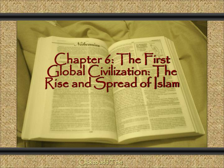 chapter 6 the first global civilization the rise and spread of islam n.