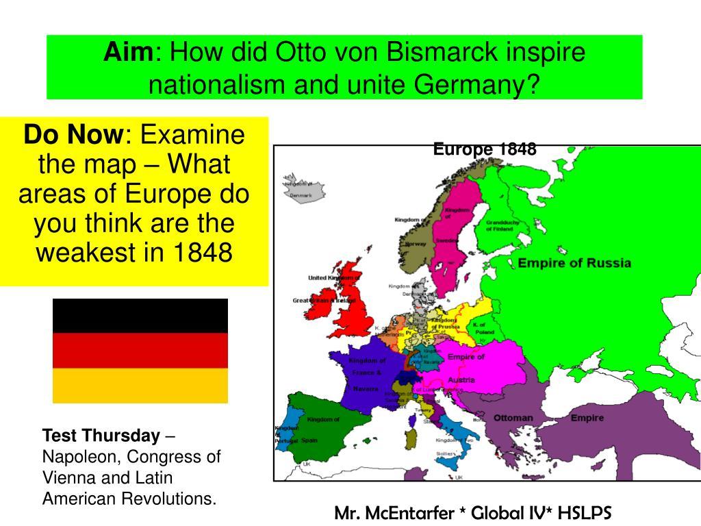 Ppt Aim How Did Otto Von Bismarck Inspire Nationalism And Unite