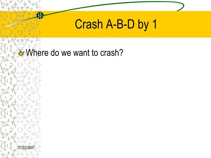 Crash A-B-D by 1