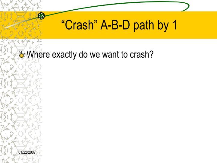 """Crash"" A-B-D path by 1"