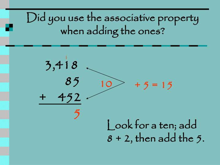 Did you use the associative property when adding the ones?