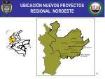 ubicaci n nuevos proyectos regional noroeste