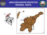 ubicaci n nuevos proyectos regional norte