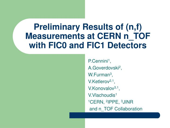Preliminary results of n f measurements at cern n tof with fic0 and fic1 detectors