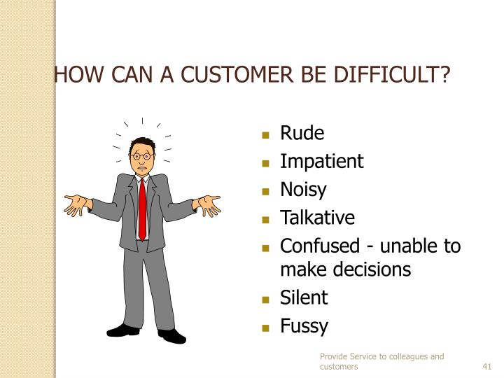 HOW CAN A CUSTOMER BE DIFFICULT?