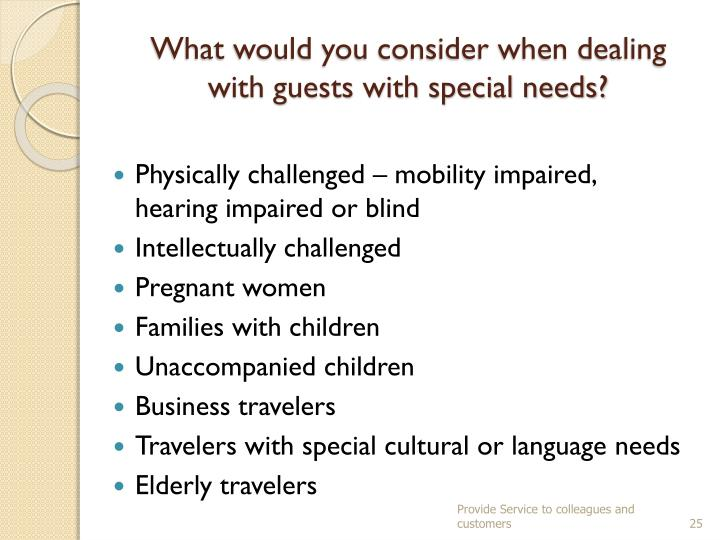 What would you consider when dealing with guests with special needs?