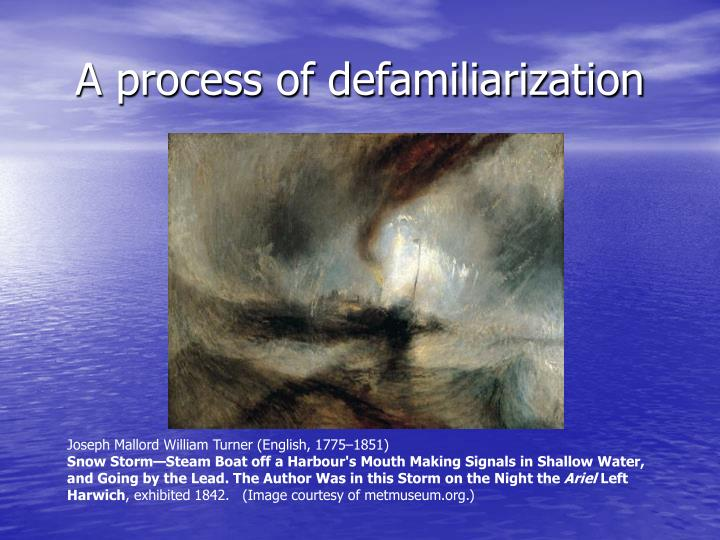A process of defamiliarization