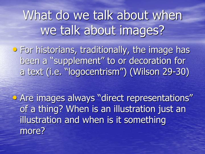 What do we talk about when  we talk about images?