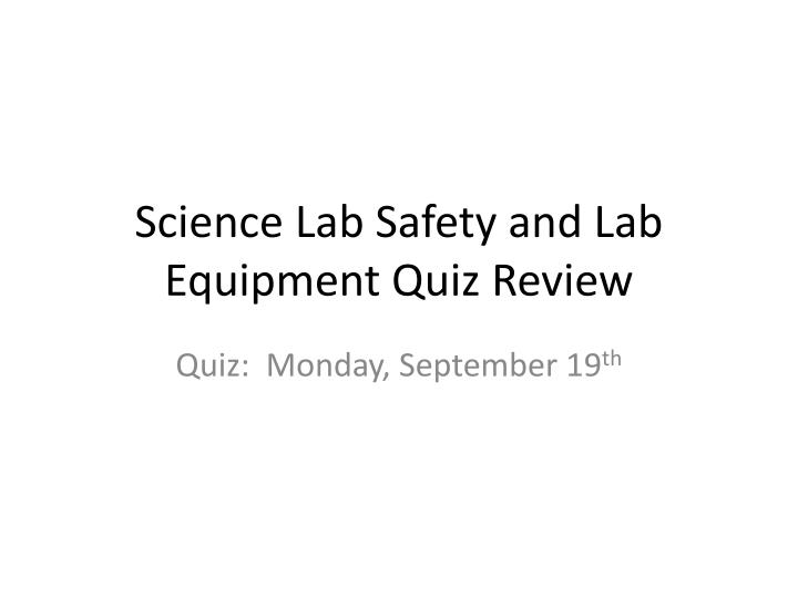 science lab safety and lab equipment quiz review n.