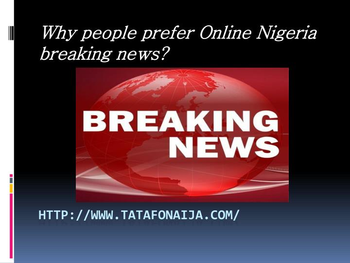 why people prefer online nigeria breaking news n.