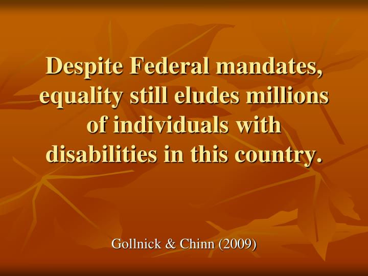 Despite Federal mandates, equality still eludes millions of individuals with disabilities in this co...