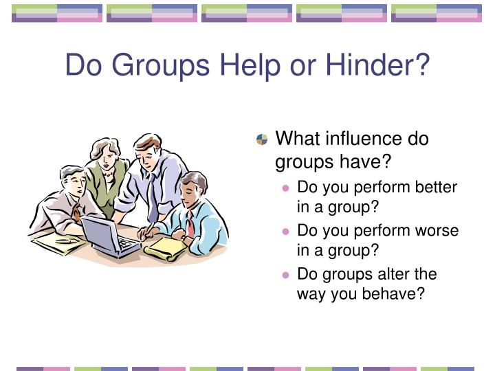 Do Groups Help or Hinder?