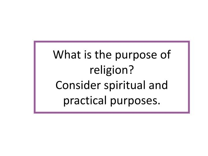 What is the purpose of religion?