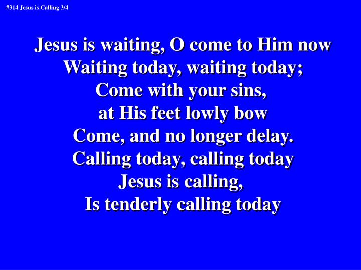 Jesus is waiting, O come to Him now
