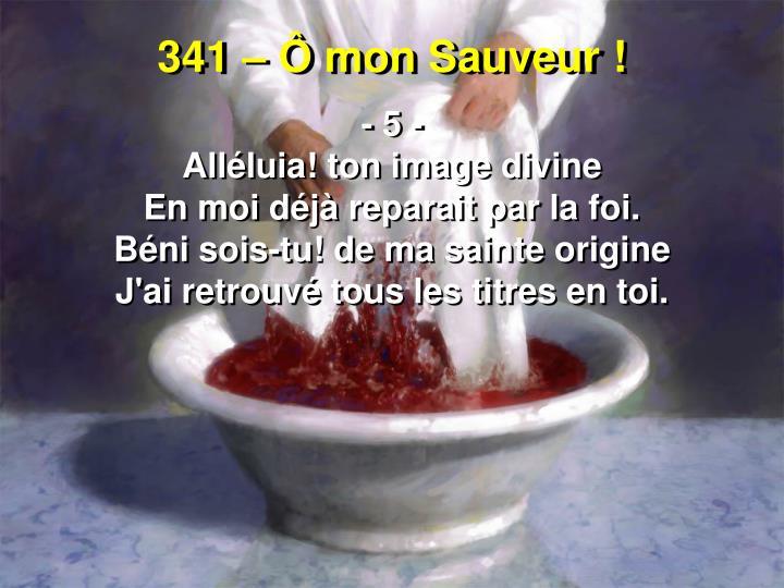 341 – Ô mon Sauveur !