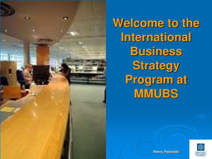 welcome to the international business strategy program at mmubs n.