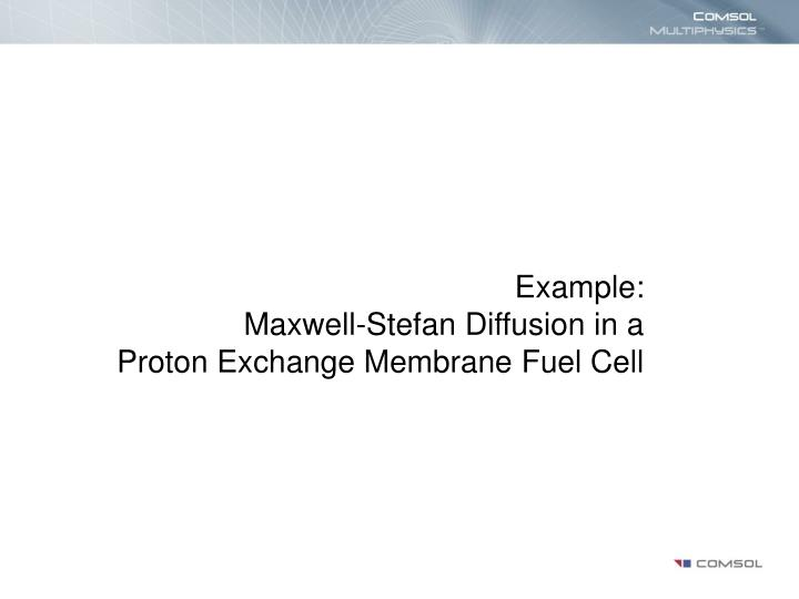 PPT - Example: Maxwell-Stefan Diffusion in a Proton Exchange