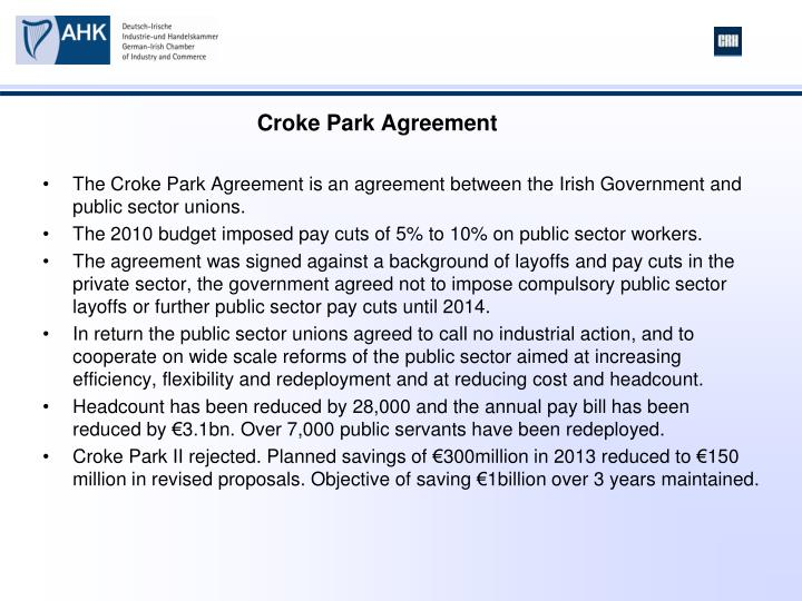 The Croke Park Agreement is an agreement between the Irish Government and public sector unions.