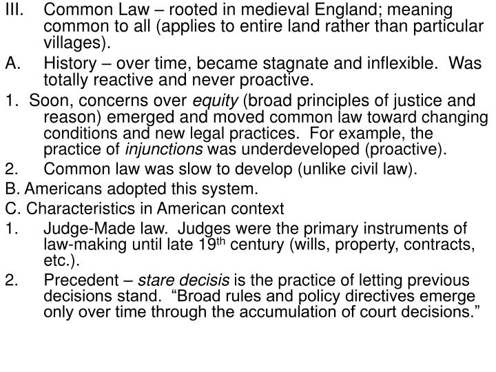 Common Law – rooted in medieval England; meaning common to all (applies to entire land rather than particular villages).