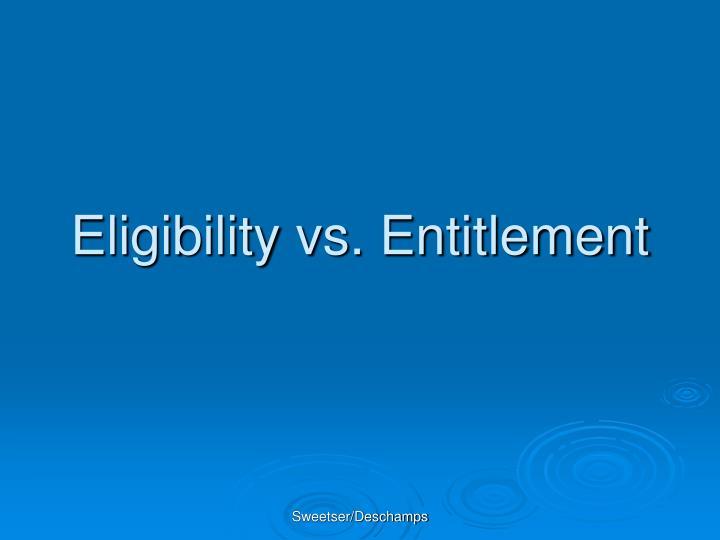 Eligibility vs entitlement