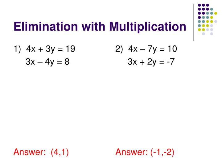 Elimination with Multiplication