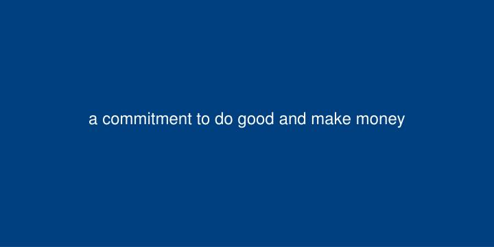 A commitment to do good and make money