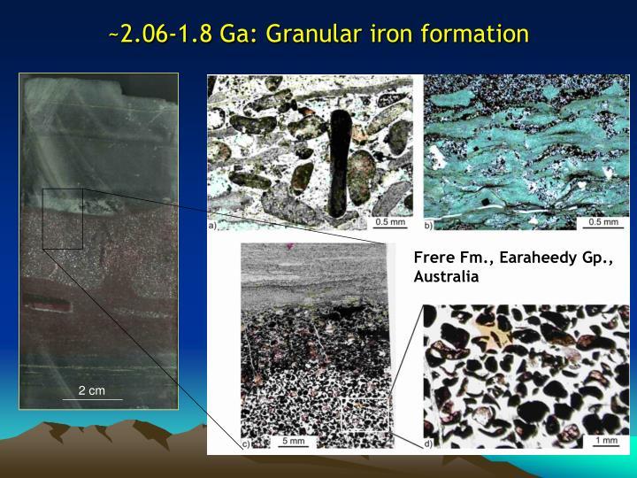 ~2.06-1.8 Ga: Granular iron formation