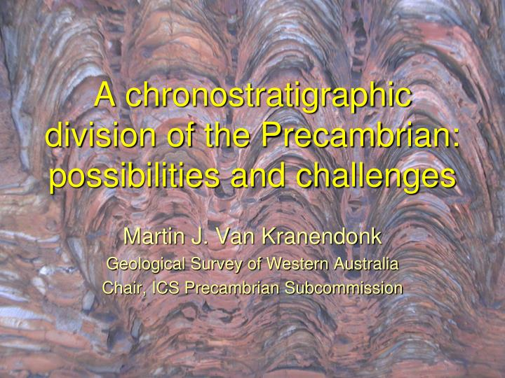 A chronostratigraphic division of the precambrian possibilities and challenges