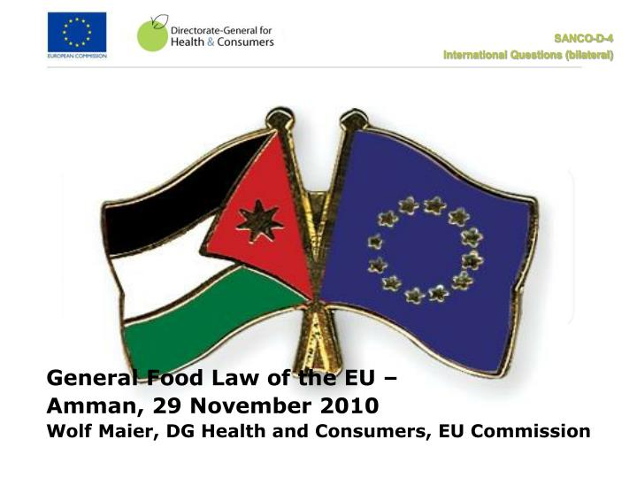 General food law of the eu amman 29 november 2010 wolf maier dg health and consumers eu commission