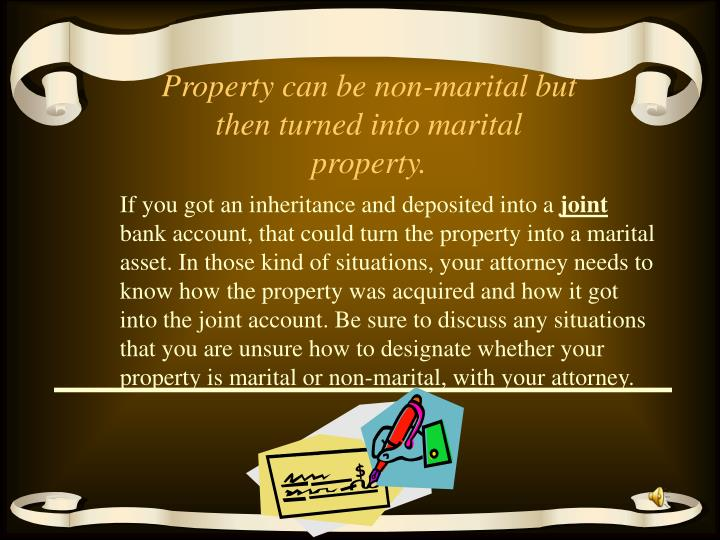 Property can be non-marital but then turned into marital property.