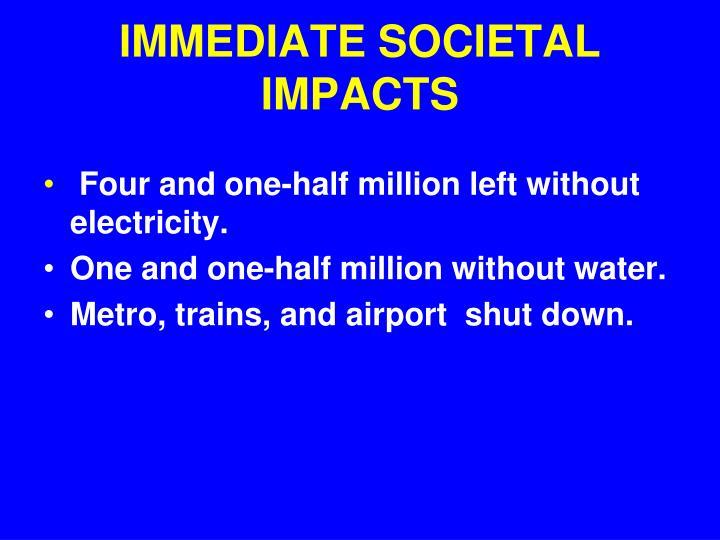 IMMEDIATE SOCIETAL IMPACTS