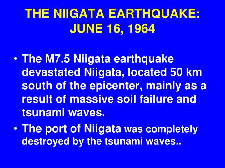 THE NIIGATA EARTHQUAKE: JUNE 16, 1964
