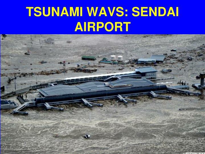 TSUNAMI WAVS: SENDAI  AIRPORT