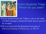 quem quaeritis trope whom do you seek