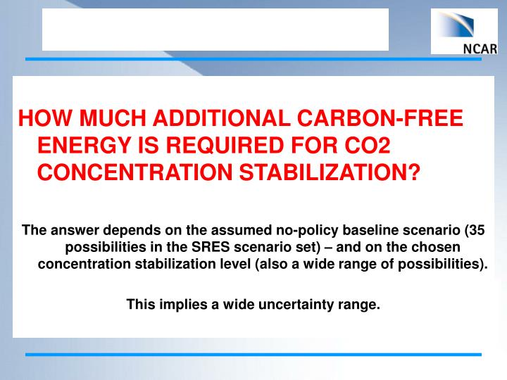 HOW MUCH ADDITIONAL CARBON-FREE ENERGY IS REQUIRED FOR CO2 CONCENTRATION STABILIZATION?