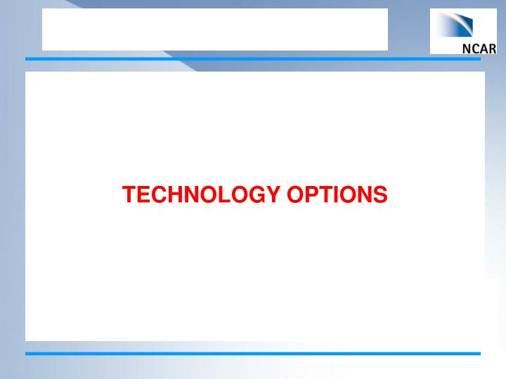 TECHNOLOGY OPTIONS