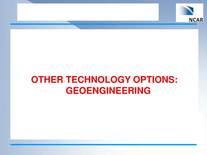 OTHER TECHNOLOGY OPTIONS: GEOENGINEERING